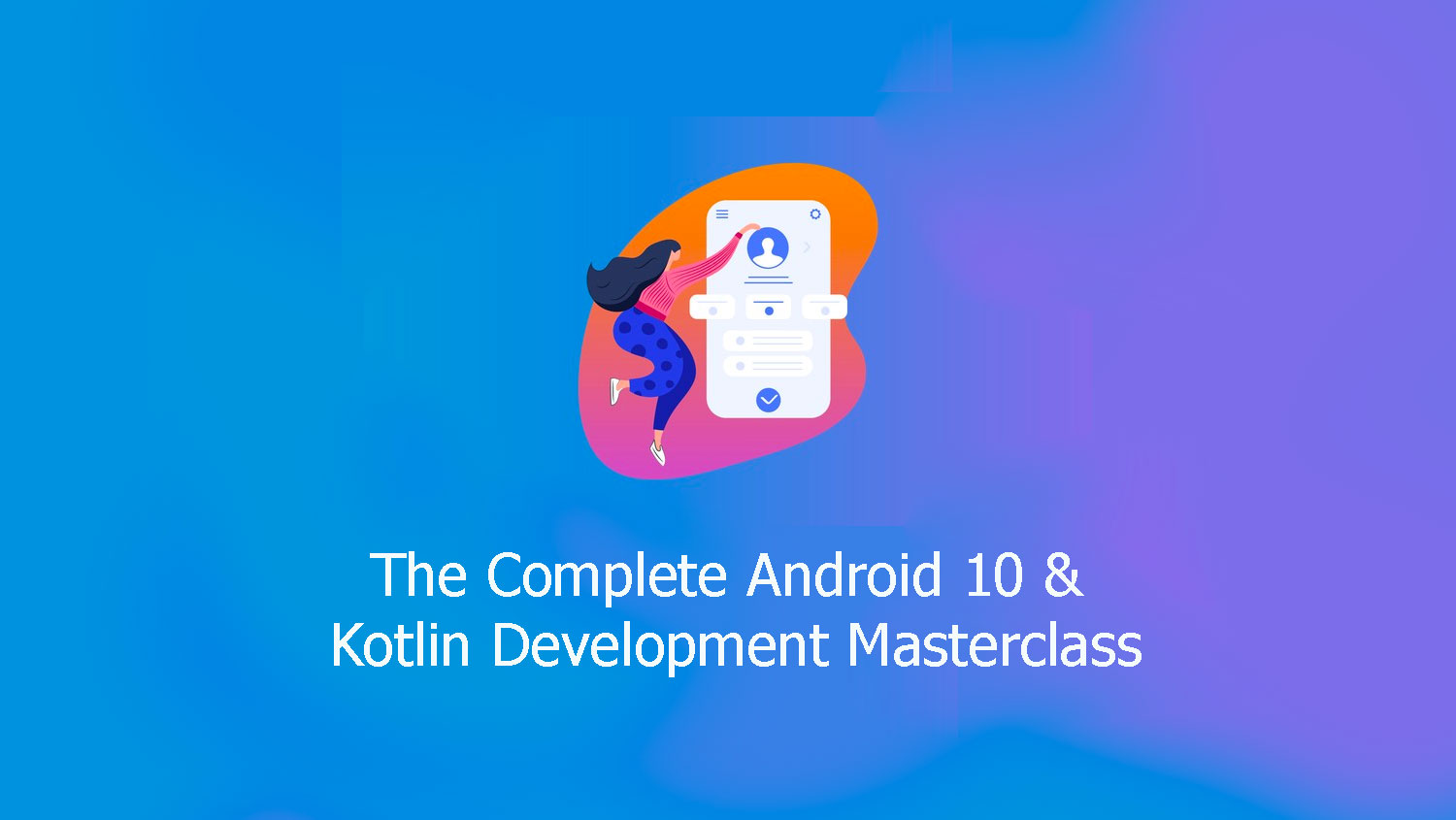 The Complete Android 10 & Kotlin Development Masterclass Free download