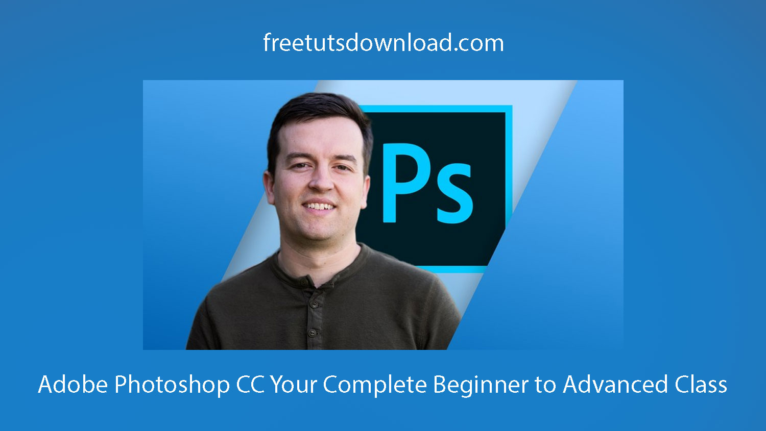Adobe Photoshop CC Your Complete Beginner to Advanced Class