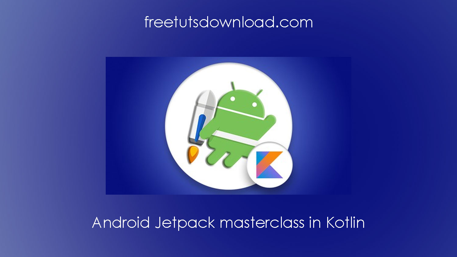 Android Jetpack masterclass in Kotlin Free Download