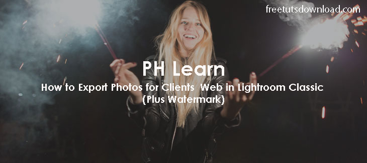 How to Export Photos for Clients Web in Lightroom Classic (Plus Watermark)