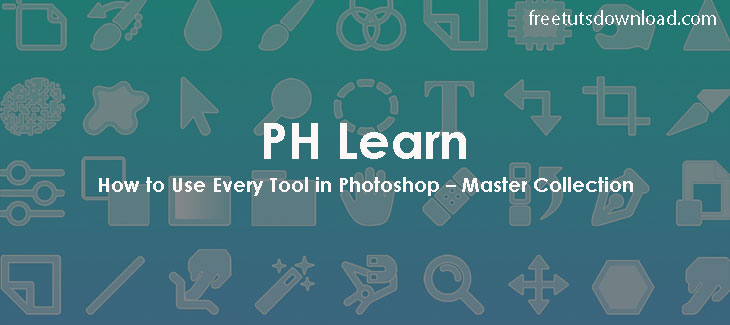 How to Use Every Tool in Photoshop – Master Collection