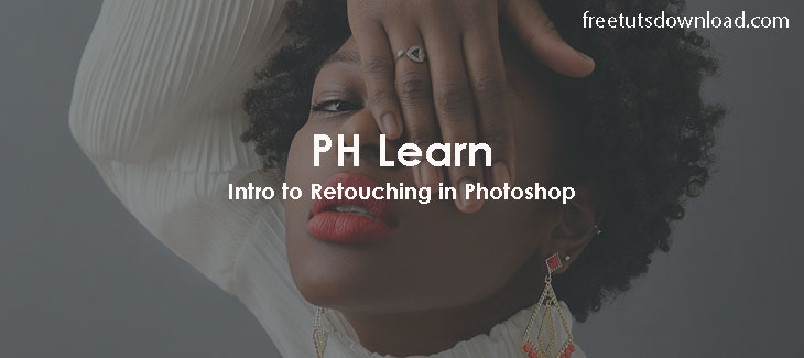 PH Learn - Intro to Retouching in Photoshop