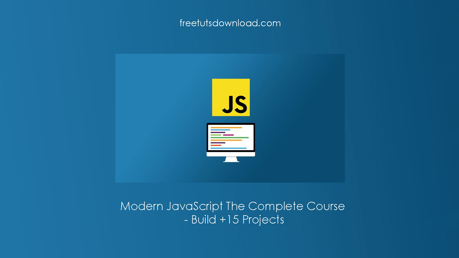 Modern JavaScript The Complete Course - Build +15 Projects