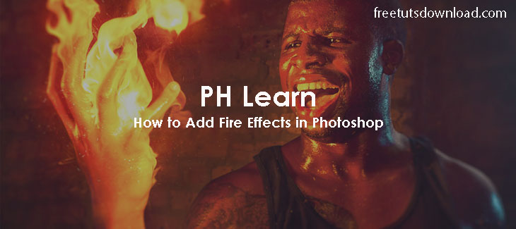 PH Learn - How to Add Fire Effects in Photoshop