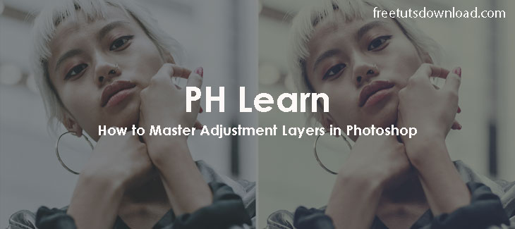 PH Learn - How to Master Adjustment Layers in Photoshop