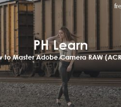 PH Learn - How to Master Adobe Camera RAW (ACR) in Photoshop