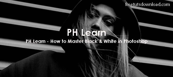 PH Learn - How to Master Black & White in Photoshop
