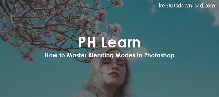 PH Learn - How to Master Blending Modes in Photoshop