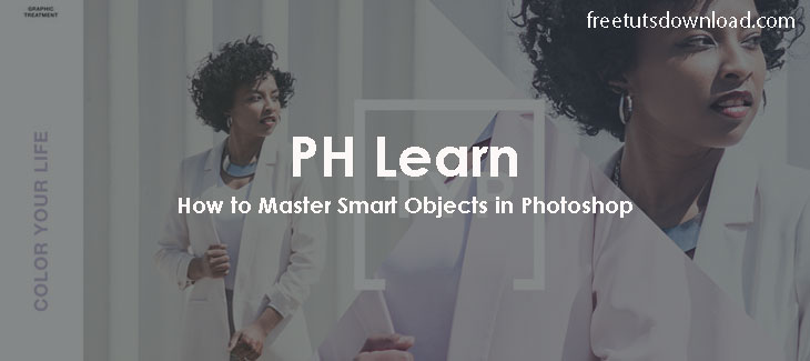 PH Learn - How to Master Smart Objects in Photoshop