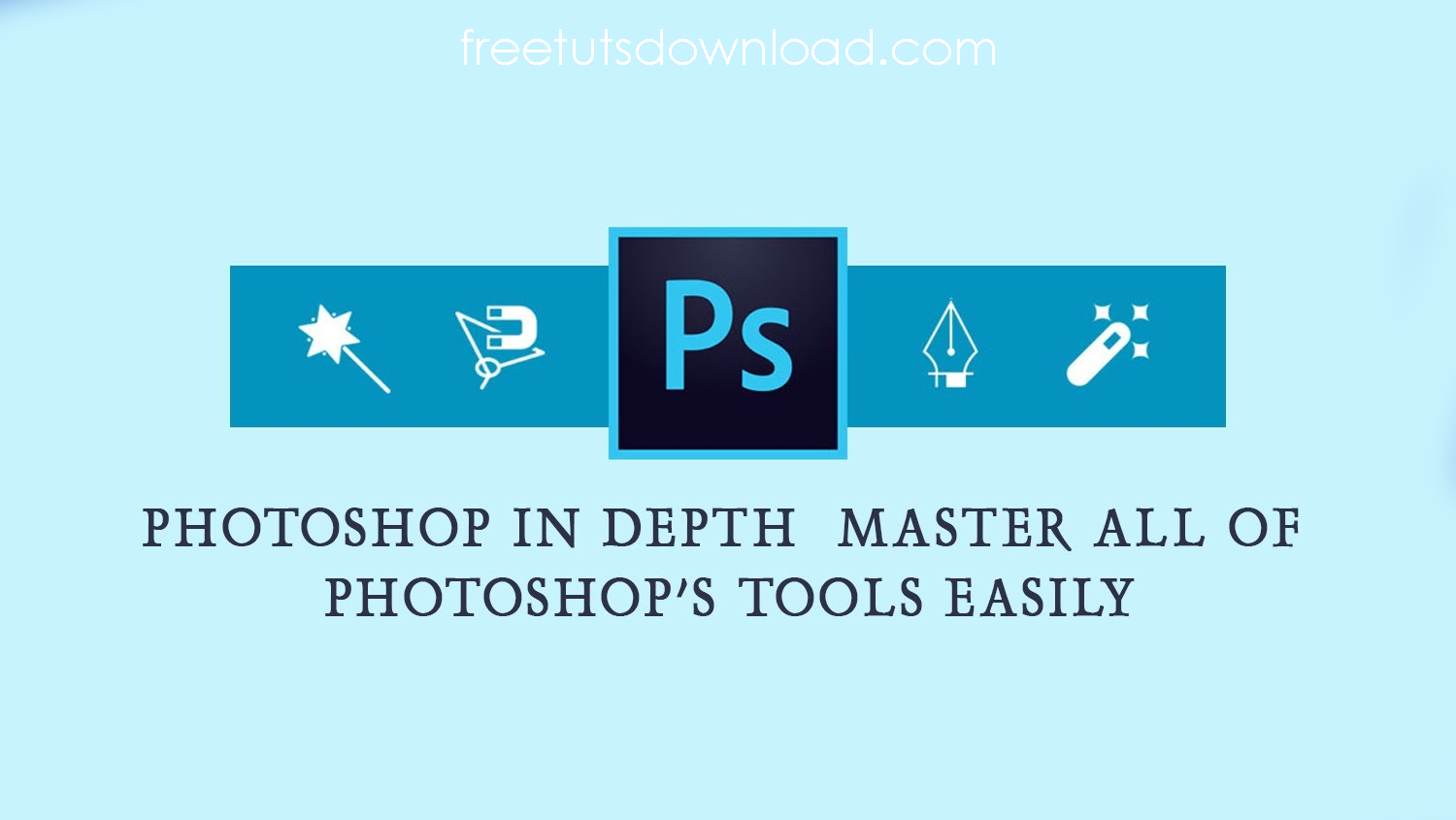 Photoshop In-Depth Master all of Photoshop's Tools Easily Free Download