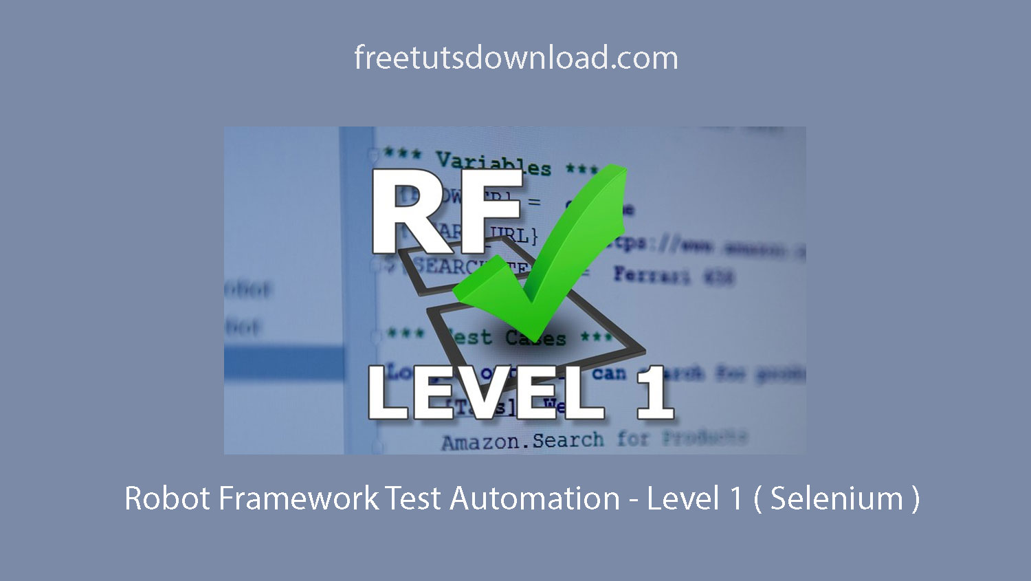 Robot Framework Test Automation - Level 1 ( Selenium )