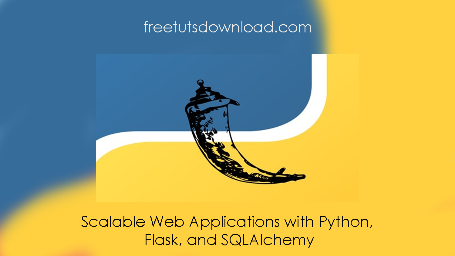 Scalable Web Applications with Python, Flask, and SQLAlchemy free download