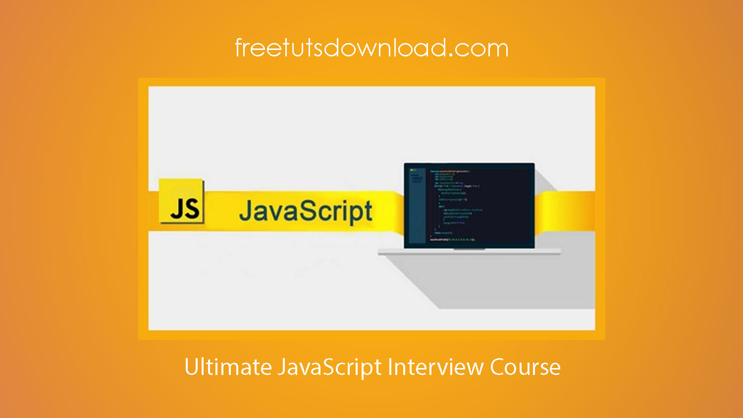Ultimate JavaScript Interview Course Free Download