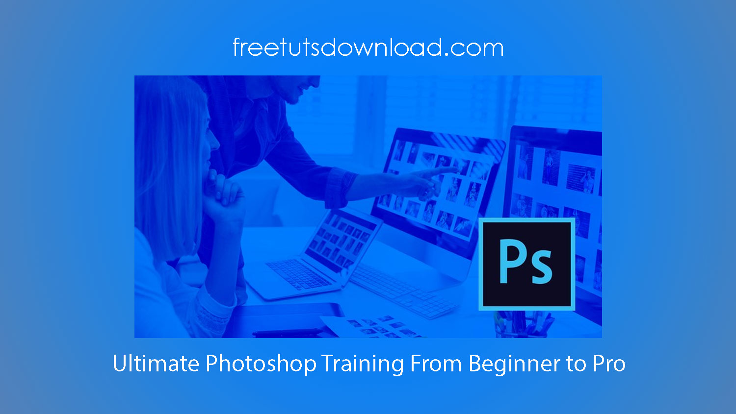 Ultimate Photoshop Training From Beginner to Pro Free Download