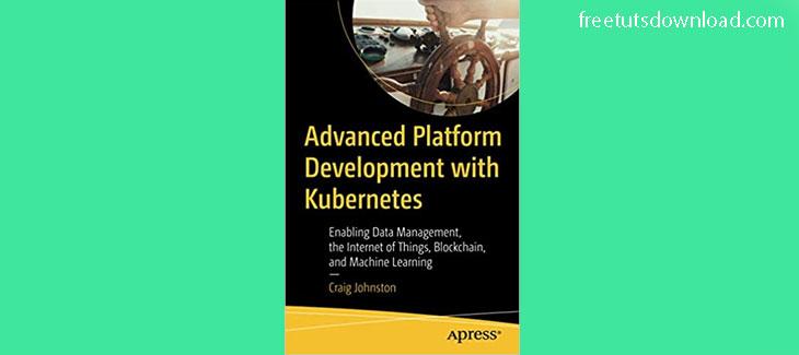 Advanced Platform Development with Kubernetes Book Free Download