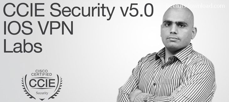 CCIE Security v5.0 IOS VPN Deep Dive: Labs Free Download
