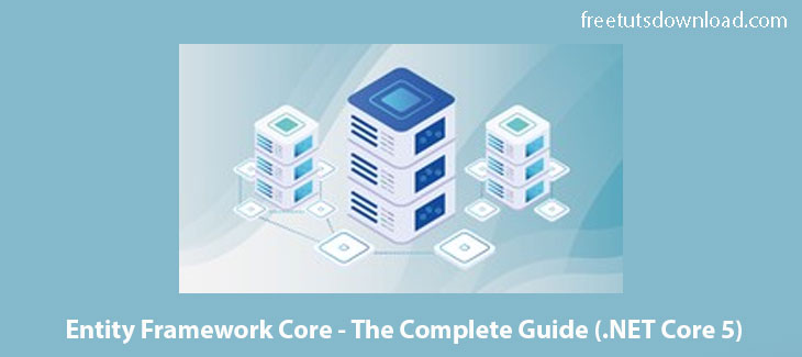 Entity Framework Core - The Complete Guide (.NET Core 5) Free Download