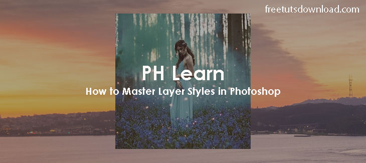 PH Learn How to Master Layer Styles in Photoshop
