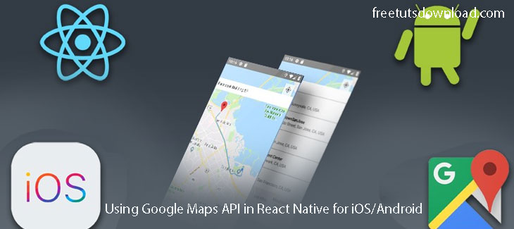 Using Google Maps API in React Native for iOS/Android Free Download