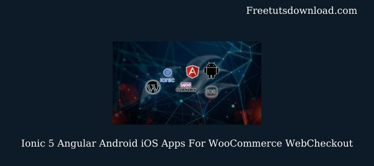 Ionic 5 Angular Android iOS Apps For WooCommerce WebCheckout Free Download