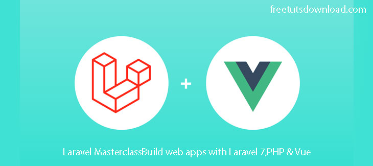 Laravel MasterclassBuild web apps with Laravel 7,PHP & Vue udemy