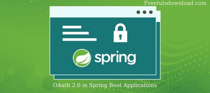OAuth 2.0 in Spring Boot Applications Free Download