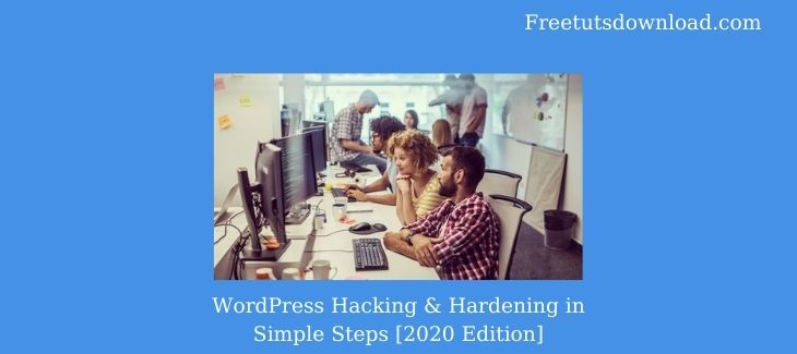 WordPress Hacking & Hardening in Simple Steps [2020 Edition] Free Download