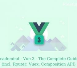Academind - Vue 3 - The Complete Guide (incl. Router, Vuex, Composition API)