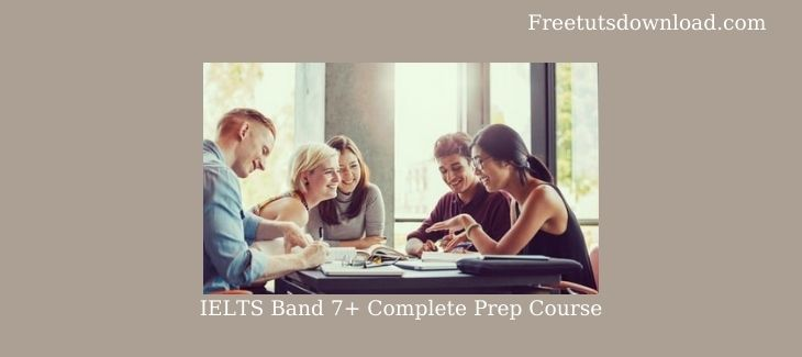 IELTS Band 7+ Complete Prep Course Free Download