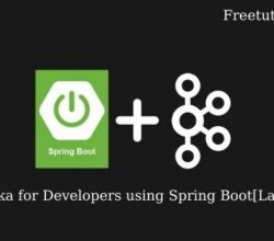 Apache Kafka for Developers using Spring Boot[LatestEdition]