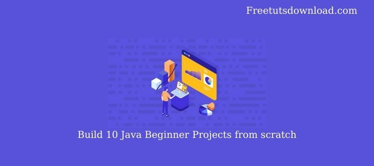 Build 10 Java Beginner Projects from scratch
