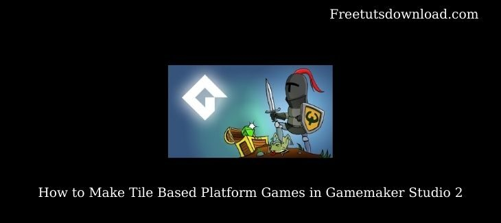 How to Make Tile Based Platform Games in Gamemaker Studio 2