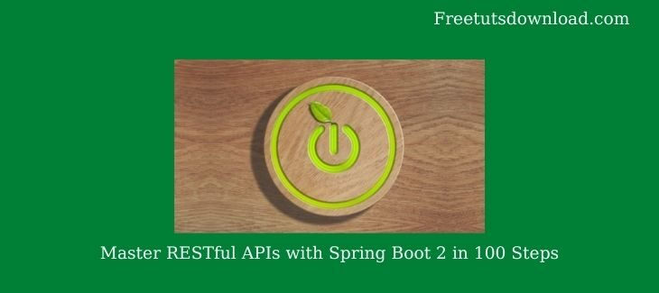 Master RESTful APIs with Spring Boot 2 in 100 Steps