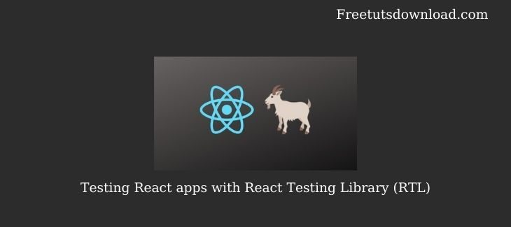 Testing React apps with React Testing Library (RTL)