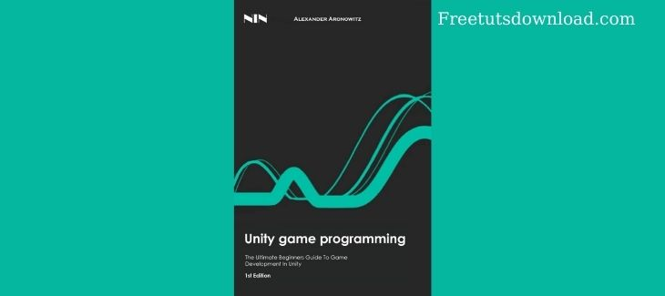 Unity Game Programming: The Ultimate Beginners Guide To Game Development In Unity