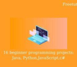 16 beginner programming projects: Java, Python,JavaScript,c#