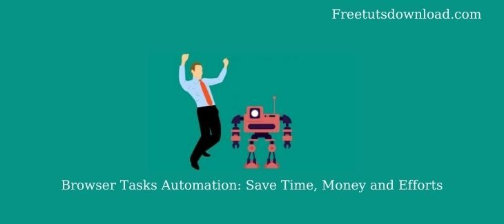 Browser Tasks Automation: Save Time, Money and Efforts
