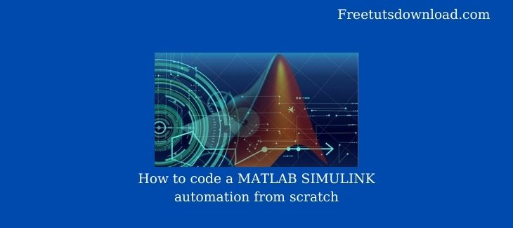 How to code a MATLAB SIMULINK automation from scratch