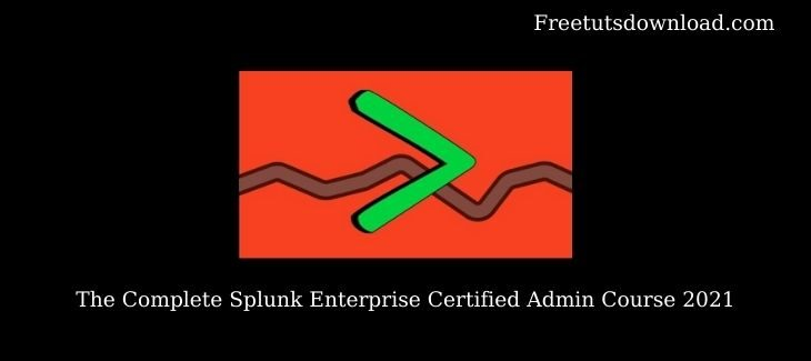 The Complete Splunk Enterprise Certified Admin Course 2021