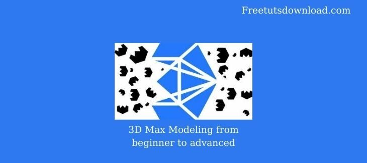 3D Max Modeling from beginner to advanced