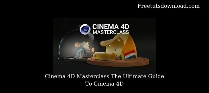 Cinema 4D Masterclass The Ultimate Guide To Cinema 4D