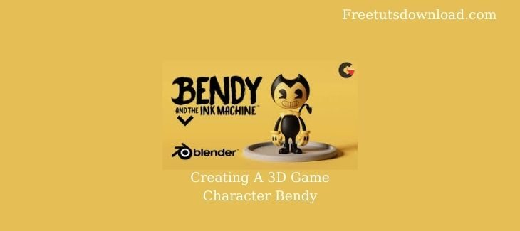 Creating A 3D Game Character Bendy