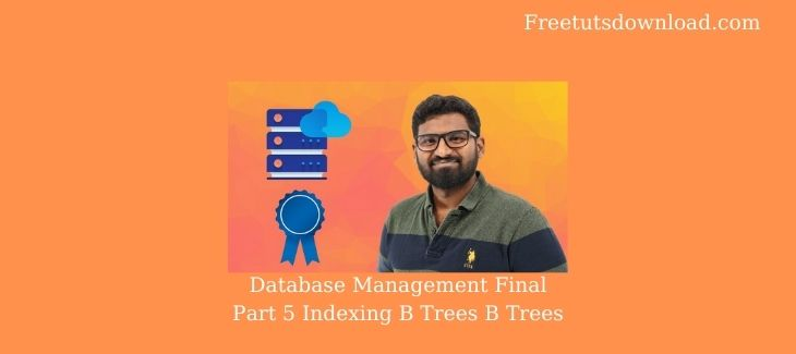 Database Management Final Part 5 Indexing B Trees B Trees