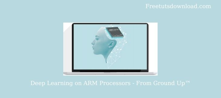 Deep Learning on ARM Processors - From Ground Up™