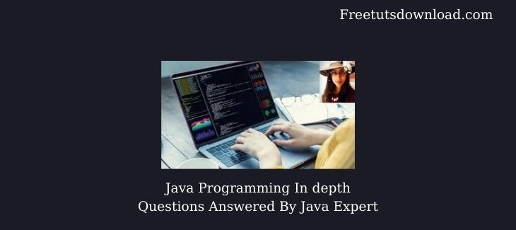 Java Programming In depth Questions Answered By Java Expert