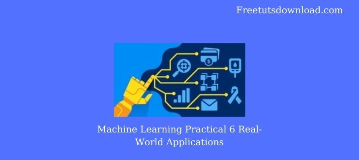 Machine Learning Practical 6 Real-World Applications
