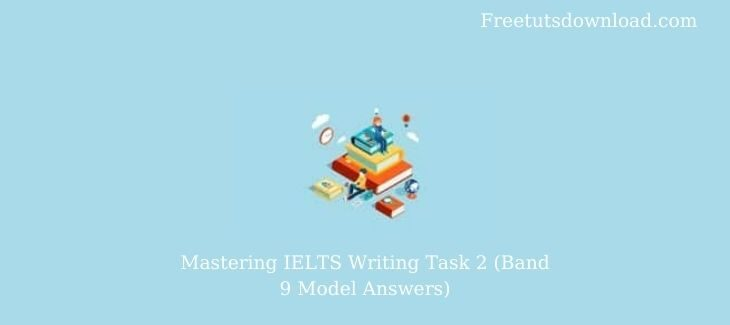 Mastering IELTS Writing Task 2 (Band 9 Model Answers)