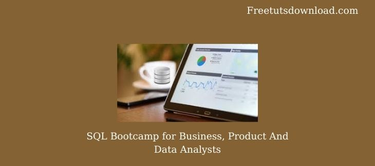 SQL Bootcamp for Business Product And Data Analysts