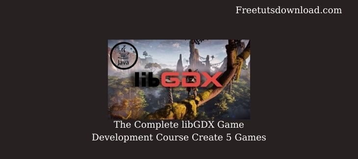 The Complete libGDX Game Development Course Create 5 Games