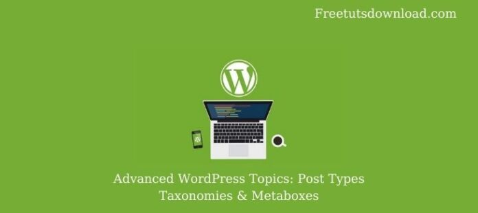 Advanced WordPress Topics: Post Types Taxonomies & Metaboxes